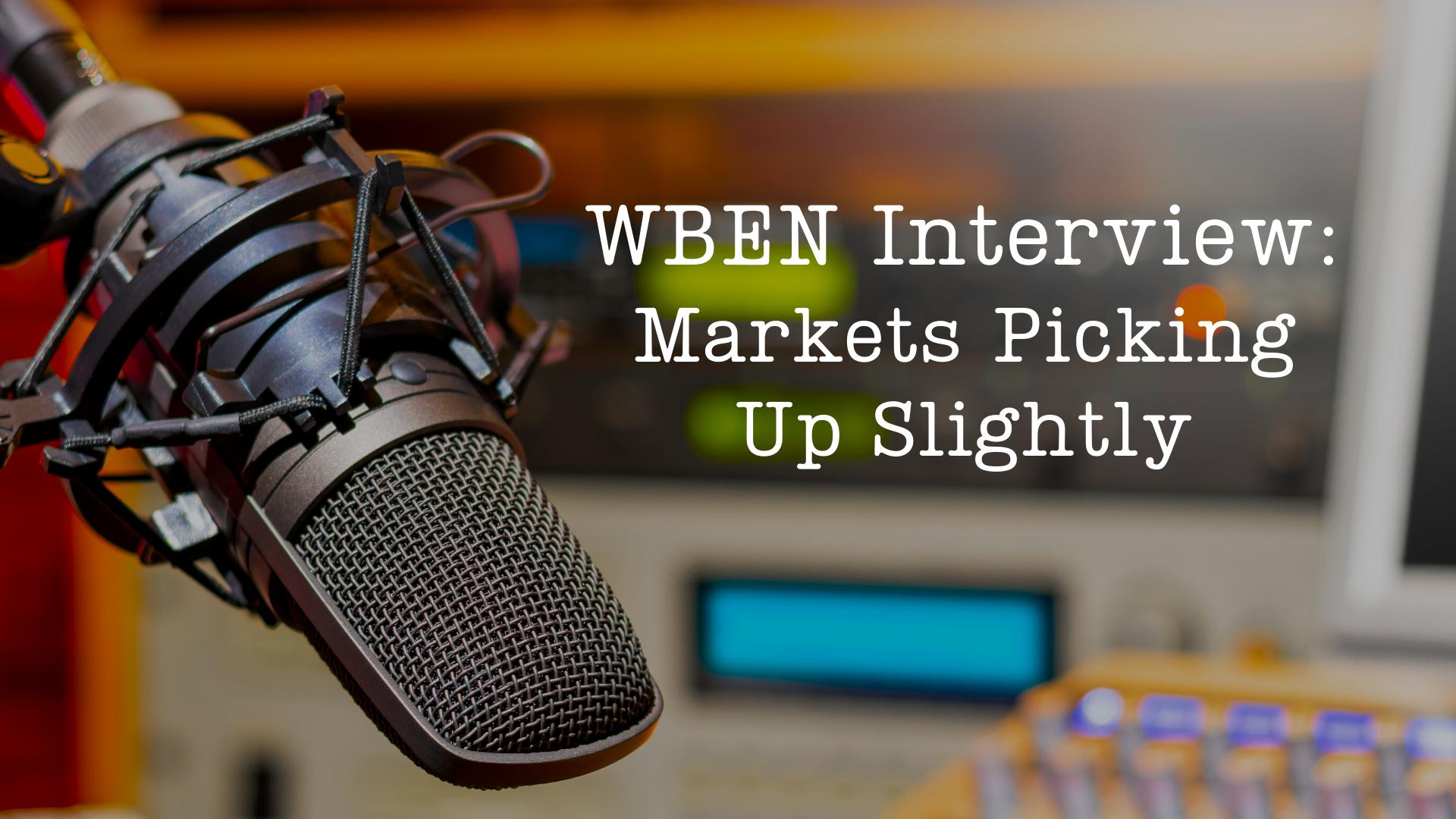 WBEN Interview: Markets Picking Up Slightly