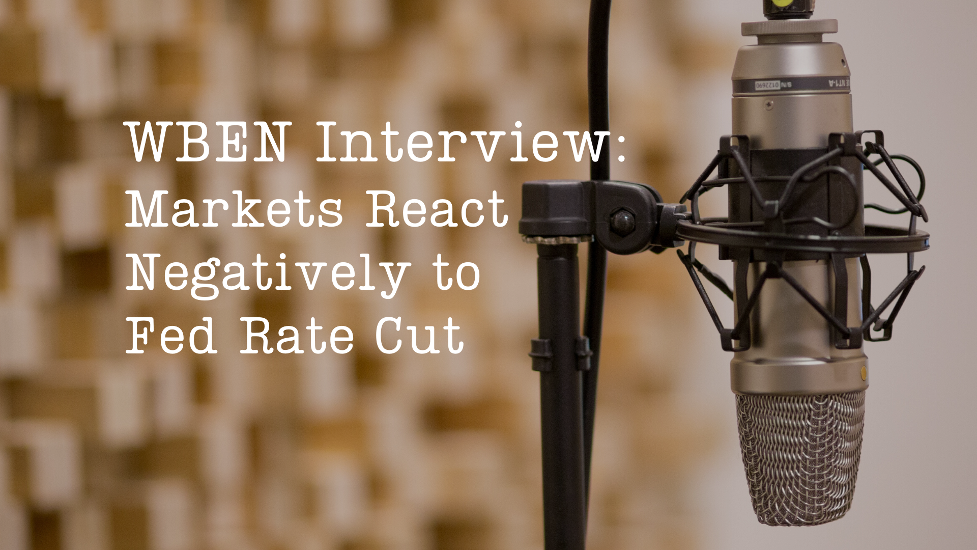WBEN: Markets React Negatively to Fed Rate Drop