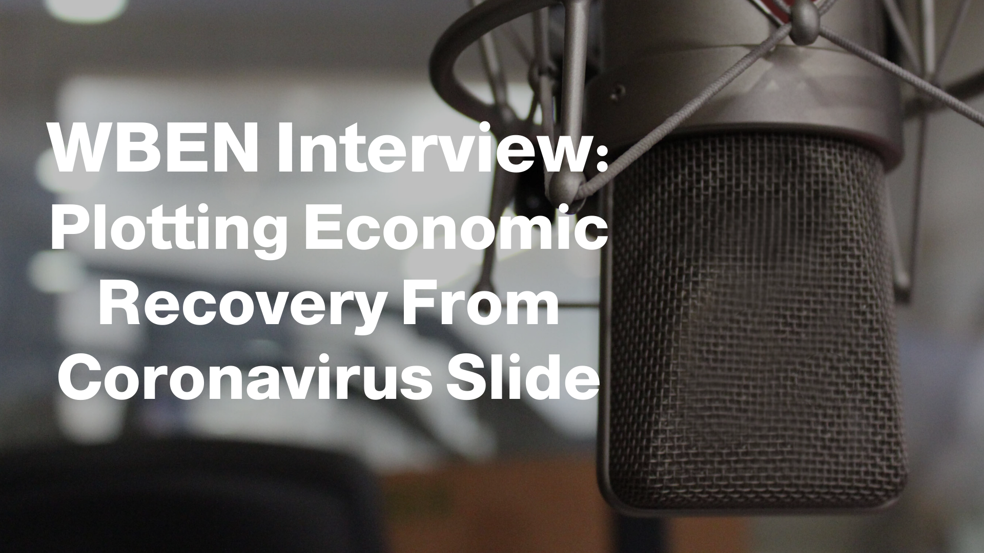 WBEN Interview: Plotting Economic Recovery From Coronavirus Slide